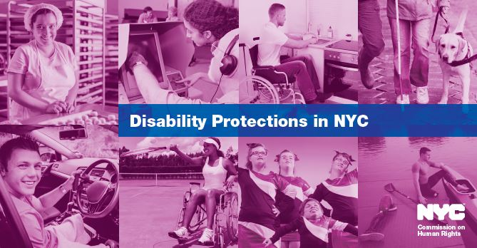 "Mosaic of various photos laid out behind purple filter: a baker, a sound engineer, a person in a wheelchair working at a desk, a person with a service animal, a driver, a tennis player in a wheelchair, a youth gymnastic team, and a person on a rowboat. Overlaid text in the center of image reads ""Disability Protections in NYC"" with NYC Commission on Human Rights logo in bottom right."