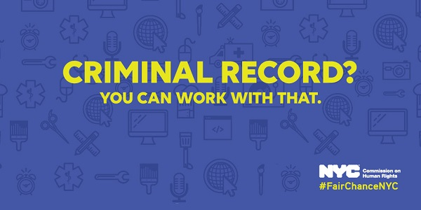"Blue image with icons of work-related items such as a computer, paintbrush, scissors, and tools, with yellow text reading ""Criminal Record? You Can Work With That""; lower-right corner has NYC Commission on Human Rights logo, and hashtag-Fair Chance NYC."