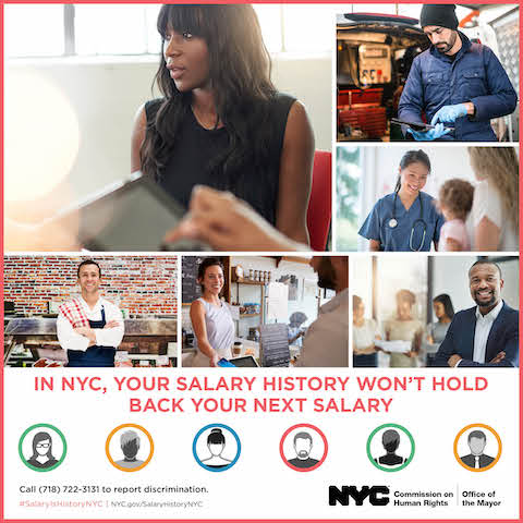 It is illegal in New York City for employers to ask about a job applicant's salary history during the hiring process, including in advertisements, on applications, or in interviews.