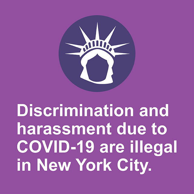 Discrimination and harassment due to COVID-19 are illegal in New York City.