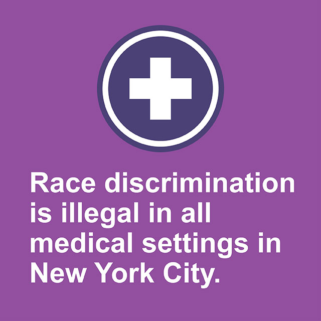 Race discrimination is illegal in all medical settings in New York City.