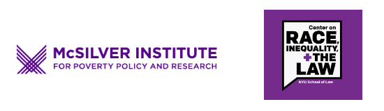 To the left. McSilver Institute for Poverty Policy and Research logo_ purple lines overlapping one another. To the right of that logo is the Center on Race_ Inequality and The Law logo_ purple square with white inside stating the organization.