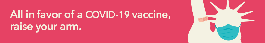 All in favor of a COVID-19 vaccine, raise your arm.