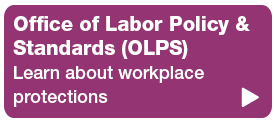 quick hyperlink button with text reading Office of Labor Policy & Standards Learn about workplace protections