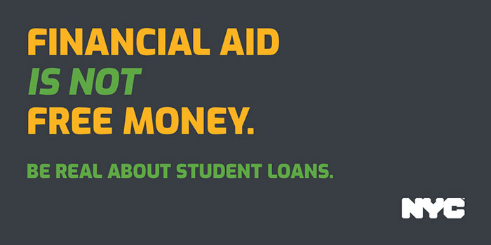 Campaign ad with text Financial Aid is NOT Free Money. Be Real about Student Loans.