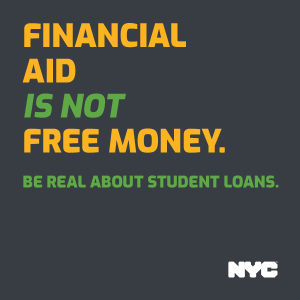 Ad with orange and green text FINANCIAL AID IS NOT FREE MONEY. BE REAL ABOUT STUDENT LOANS.