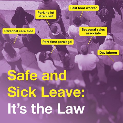 Ad for Safe and Sick Leave Law featuring examples of eligible workers including personal care aide, parking lot attendent, fast food worker, part-time paralegal, seasonal sales associate, and day laborer