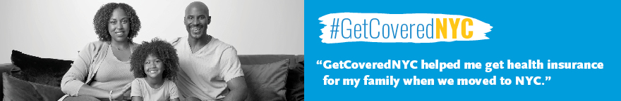 A family sitting on a couch together and smiling. The text reads: Get Covered NYC helped me get health insurance for my family when we moved to NYC.