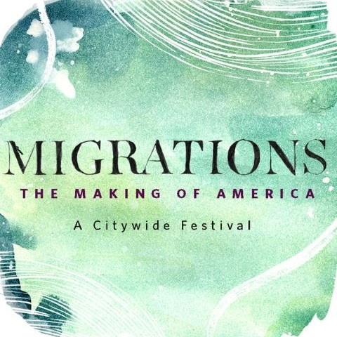 Migrations: The Making of America, A Citywide Festival
