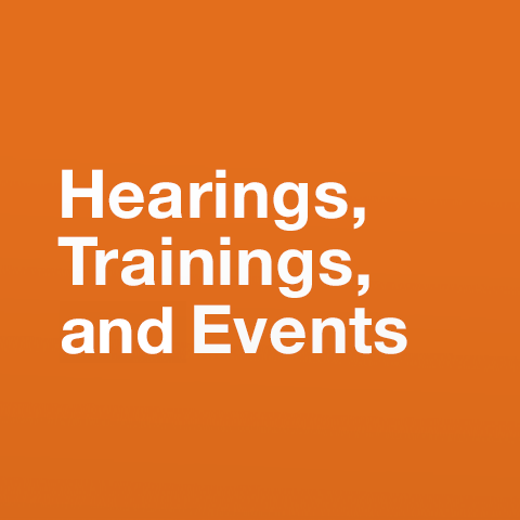 Hearings, Trainings and Events