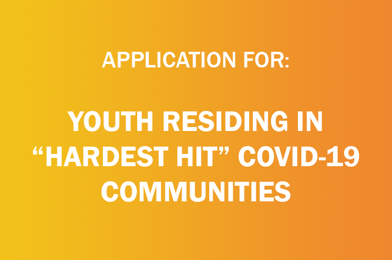 "an image with a link reading Application for Youth Residing in ""Hardest Hit"" COVID-19 Communities"