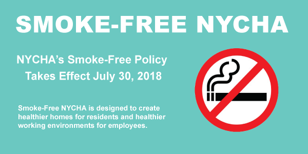 Banner that reads smoke-free NYCHA. NYCHA's Smoke-Free Policy Takes Effect July 30, 2018. Smoke-Free NYCHA is designed to create healthier homes for residents and healthier working environments for employees.