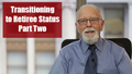 Transition to Retiree Part Two Video