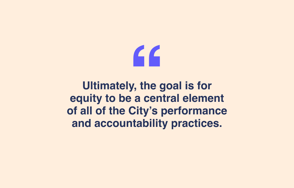 "Quote - ""The goal is for equity to be a central element of all the City's performance and accountability practices."""