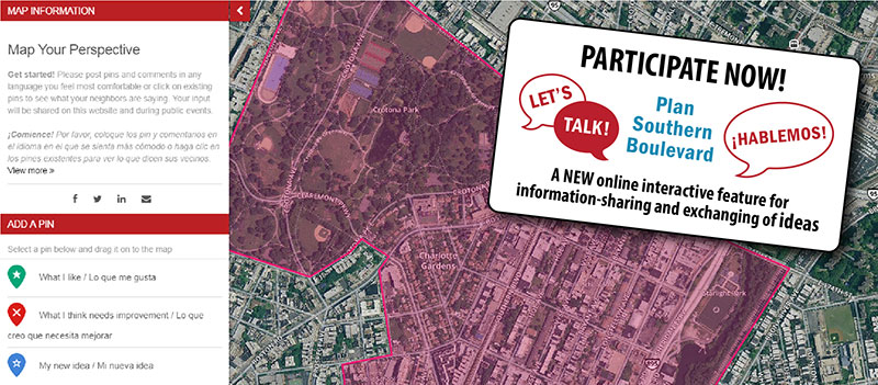 Participate now! Let's Talk! Plan Southern Boulevard an interactive online mapping tool where you can place pins at locations on an aerial map within the Southern Boulevard Study area boundary to describe what you like, what you think needs improvement, and your new idea.