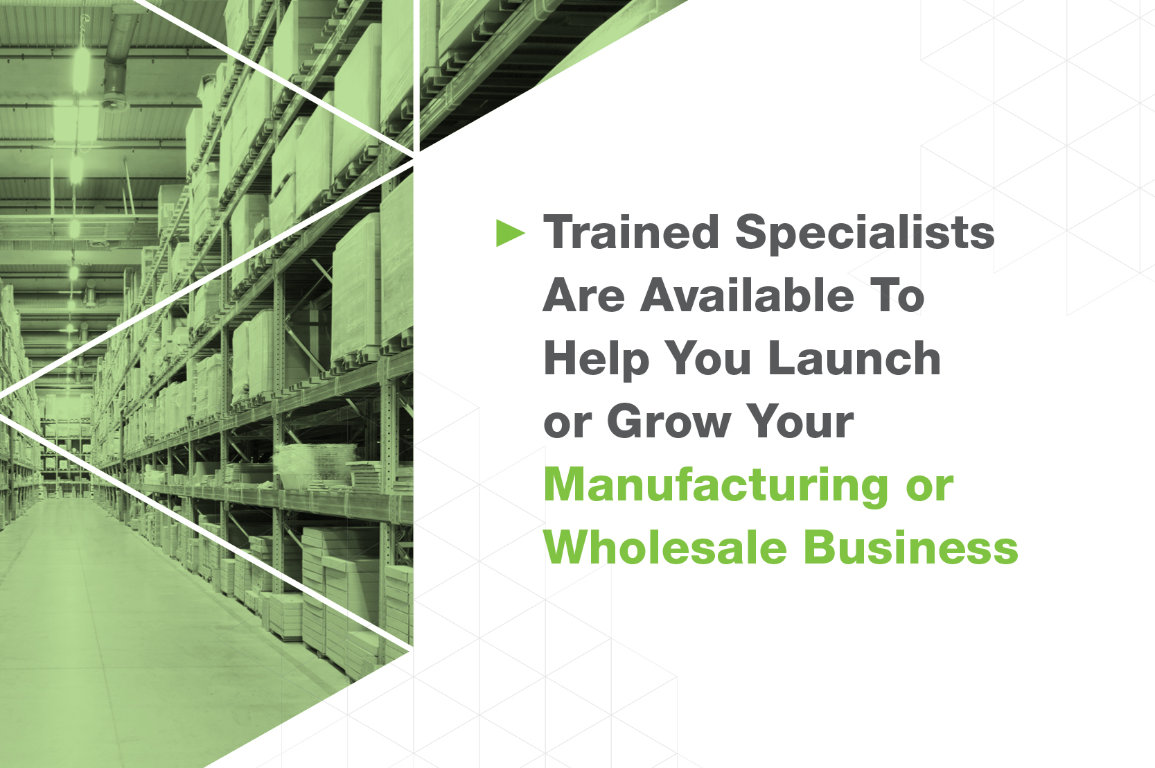 Trained specialists are available to help you launch or grow your industrial business.